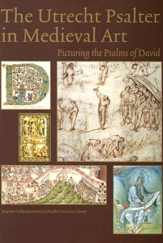 The Utrecht Psalter in Medieval Art: Picturing the Psalms of David. eds, Koert van der Horst, William Noel, Wilhelmina C. M. Wustefeld.
