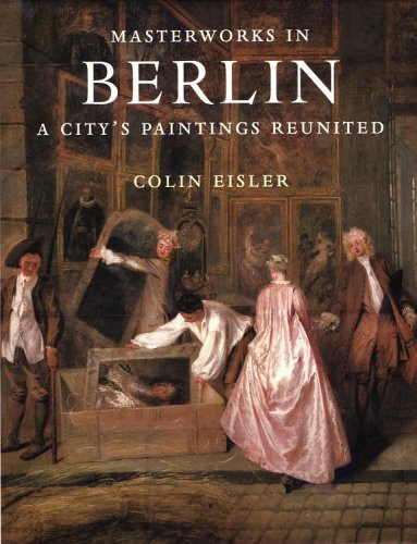 Masterworks in Berlin: A City's Paintings Reunited. Colin Eisler.