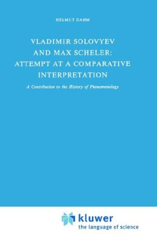 Vladimir Solovyev and Max Scheler: Attempt at a Comparative Interpretation: A Contribution to the History of Phenomenology.; (Sovietica Volume 34). Helmut Dahm.