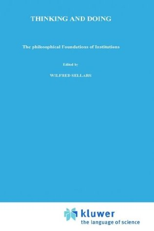 Thinking and Doing: The Philosophical Foundations of Institutions.; (Philosophical Studies Series in Philosophy Volume 7). Hector-Neri Castañeda.