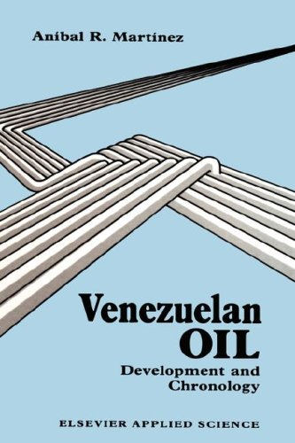 Venezuelan Oil: Development and Chronology. Anibal R. Martinez.