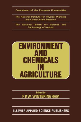 Environment and Chemicals in Agriculture: Proceedings of a Symposium held in Dublin, 15-17 October 1984. F. P. W. Winteringham.