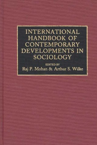 International Handbook of Contemporary Developments in Sociology. Raj P. Mohan, Arthur S. Wilke.