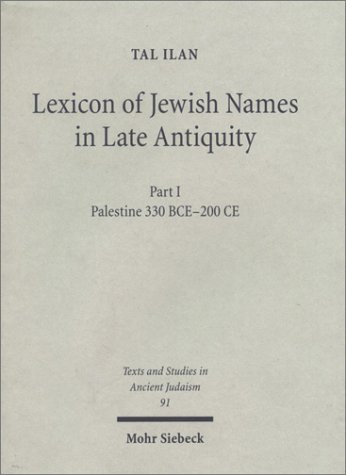 Lexicon of Jewish Names in Late Antiquity: Part I: Palestine 330 BCE - 200 CE. ; Texts & Studies in Ancient Judaism, 91. Tal Ilan.