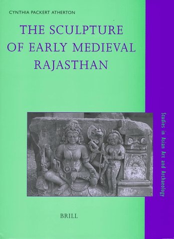 The Sculpture of Early Medieval Rajasthan.; (Studies in Asian Art and Archaeology.). Cynthia Packert Atherton.