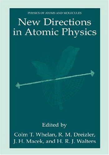 New Directions in Atomic Physics.; (Physics of Atoms and Molecules). Colm T. Whelan, J. H. Macek, R. M. Dreizler, H R. J. Walters.