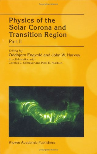Physics of the Solar Corona and Transition Region, Part II: Proceedings of the Monterey Workshop, held in Monterey, California, August 1999. Oddbjorn Engvold, John W. Harvey.