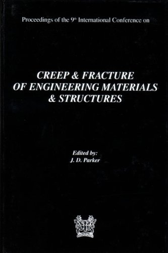Creep and Fracture of Engineering Materials and Structures.; Proceedings of the 9th International Conference held at University of Wales Swansea, 1st April-4th April 2001. J. D. Parker.