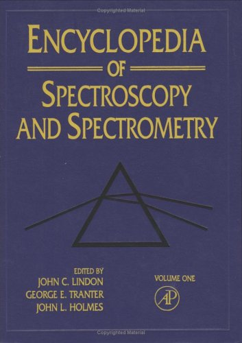 Encyclopedia of Spectroscopy and Spectrometry. 3 Volumes.; Editors: George E. Tranter and John L. Holmes. John C. Lindon, -in-chief.