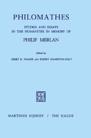 Philomathes: Studies and Essays in the Humanities in Memory of Philip Merlan. Robert B. Palmer, Robert Hamerton-Kelly.