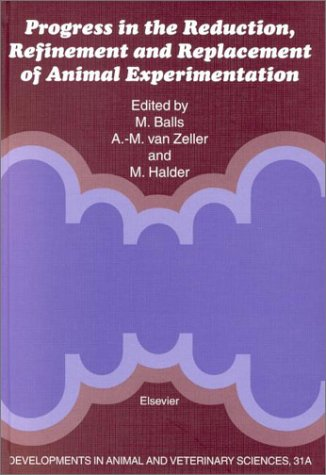Progress in the Reduction, Refinement and Replacement of Animal Experimentation.; Proceedings of the 3rd World Congress on Alternatives and Animal Use in the Life Sciences, Bologna, Italy, 29 August to 2 September 1999. M. Balls, A.-M. van Zeller, M E. Halder.