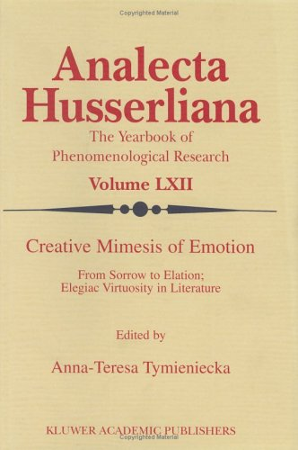 Life: Creative Mimesis of Emotion.; From Sorrow to Elation: Elegiac Virtuosity in Literature. (Analectic Husserliana, Volume LXII.). Anna-Teresa Tymieniecka.