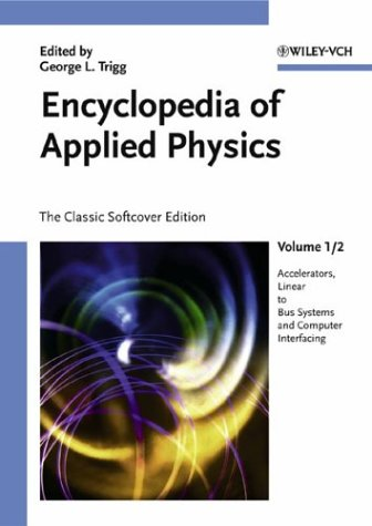 Encyclopedia of Applied Physics. Twelve volumes; The Classic Softcover Edition. George L. Trigg.