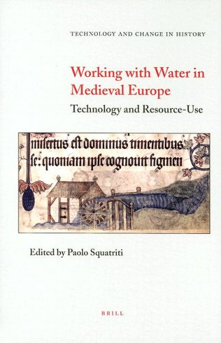 Working with Water in Medieval Europe: Technology and Resource-Use.; (Technology and Change in History Volume 3). Paolo Squatriti.
