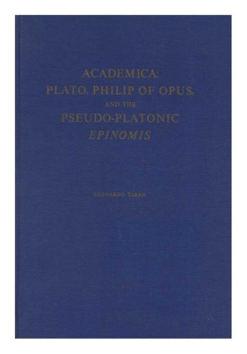 Academica: Plato, Philip of Opus, and the Pseudo-Platonic Epinomis.; (Memoirs of the American Philosophical Society ; v. 107). Leonardo Tar'An.