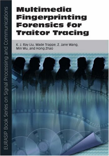 Multimedia Fingerprinting Forensics for Traitor Tracing.; EURASIP Book Series on Signal Processing and Communications. K. J. Ray Liu, Min Wu, Z. Jane Wang, Wade Trappe, Hong Zhao.