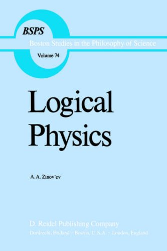 Logical Physics.; Translated from the Russian by O.A. Germogenova; Edited by Robert S. Cohen. (Boston Studies in the Philosophy of Science). A. A. Zinov'ev.