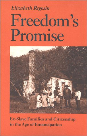 Freedom's Promise: Ex-Slave Families and Citizenship in the Age of Emancipation. Elizabeth Regosian.
