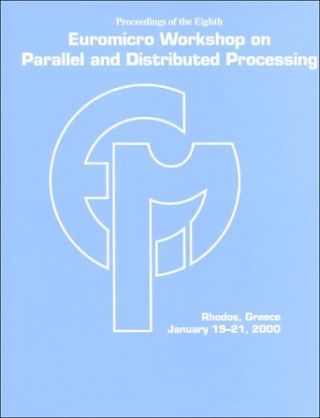 Proceedings: Eighth Euromicro Workshop on Parallel and Distributed Processing, Rhodos, Greece,...