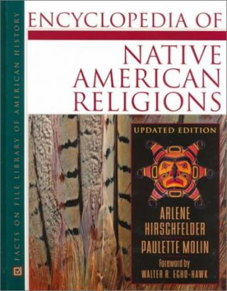 Encyclopedia of Native American Religions: An Introduction.; Updated Edition. Arlene...