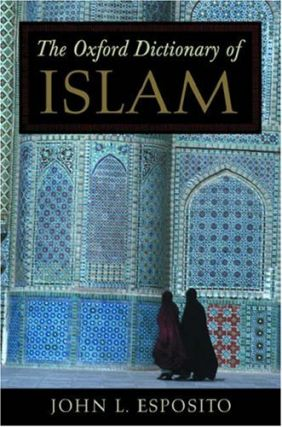 The Oxford Dictionary of Islam. John L. Esposito, editory in chief