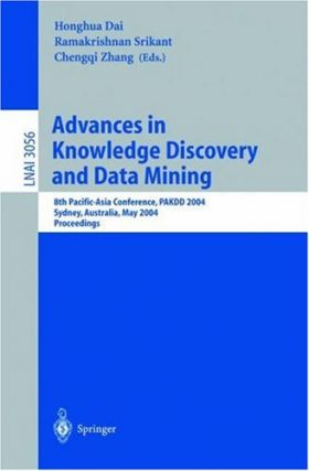Advances in Knowledge Discovery and Data Ming. Honghua Dai, Ramakrishnan Srikant, Chengqui Zhang