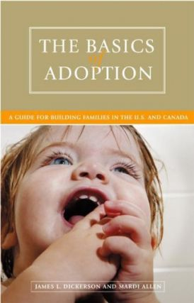 Basics of Adoption: A Guide for Building Families in the U. S. and Canada. James L. Dickerson,...
