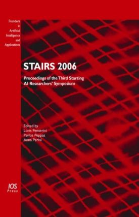 STAIRS 2006: Proceedings of the Third Starting AI Researchers' Symposi (Frontiers in Artificial Intelligence and Applications, Volume 142.). Loris Penserini, Pavlos Peppas, Anna Perini.