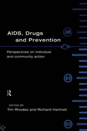 AIDs, Drugs and Prevention: Perspectives on Individual and Community Action. Tim Rhodes, Richard...