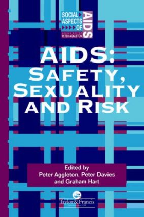 AIDS: Safety, Sexuality, and Risk.; (Social Aspects of AIDS Series.). Peter Aggleton, Peter...