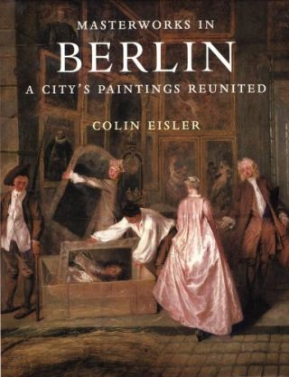 Masterworks in Berlin: A City's Paintings Reunited.