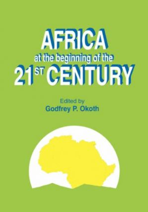 Africa at the Beginning of the Twenty-First Century. Godfrey P. Okoth