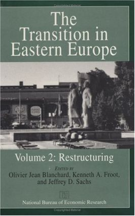 The Transition in Eastern Europe. Olivier Jean Blanchard, Kenneth A. Froot, Jeffrey D. Sachs, eds