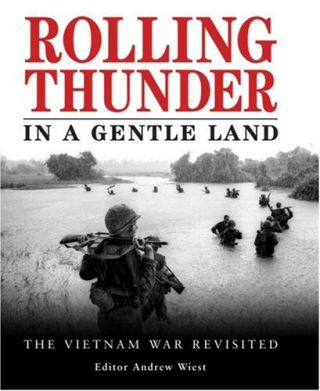 Rolling Thunder in a Gentle Land: The Vietnam War Revisted. Andrew Wiest