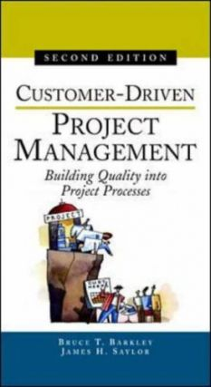 Customer-Driven Project Management : Building Quality into Project Processes. Bruce T. Barkley, James H. Saylor.