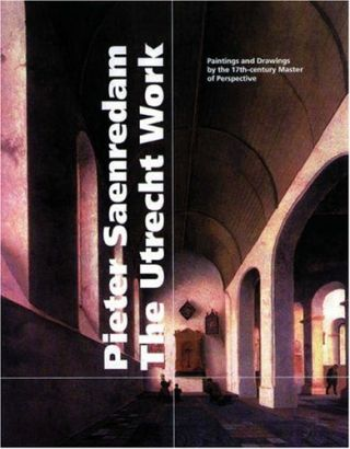 Pieter Saenredam, The Utrecht Work: Paintings and Drawings by the 17th-century Master of Perspective.; Authors: Arie de Groot, Geraldine van Heemstra, Liesbeth M. Helmus, Michiel C. Plomp. Exhibition publication.