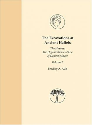 The Houses: The Organization And Use of Domestic Space (Excavations at Ancient Halieis Volume 2)....