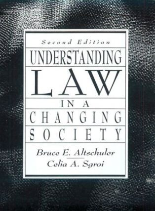 Understanding Law in a Changing Society. Bruce E. Altschuler, Celia A. Sgroi.