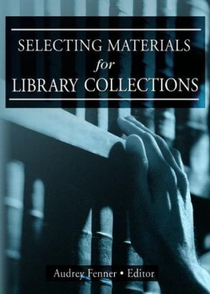 Selecting Materials for Library Collections. Audrey Fenner