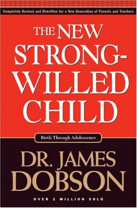 The New Strong-Willed Child: Birth through Adolescence. James C. Dobson.