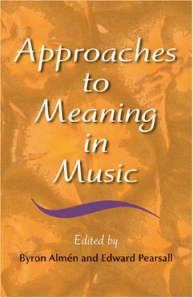 Approaches to Meaning in Music.; (Musical Meaning and Interpretation series). Byron Almen, Edward...