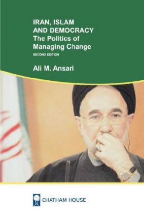Iran, Islam, and Democracy: The Politics of Managing Change. Ali M. Ansari