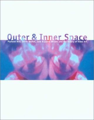 Outer and Inner Space: Pipilotti Rist, Shirin Neshat, Jane and Louise Wilson, and the History of Video Art.; With essays by Laura Cottingham, Elanor Heartney and Jonathan Knight Crary. (Exhibition publication)