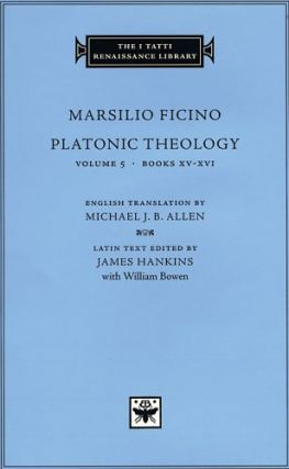 Platonic Theology, Volume 5, Books XV-XVI (The I Tatti Renaissance Library).; English translation...