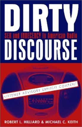 Dirty Discourse: Sex and Indecency in Broadcasting. Robert L. Hilliard, Michael C. Keith