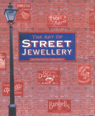 The Art of Street Jewellery. Christopher Baglee, Andrew Morley
