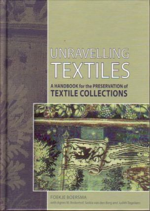 Unravelling Textiles: A Handbook for the Preservation of Textile Collections.; With Agnes W....
