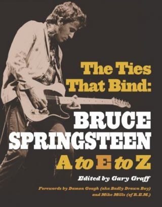 The Ties That Bind: Bruce Springsteen A to E to Z. Gary Graff