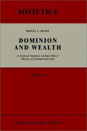 Dominion and Wealth: A Critical Analysis of Karl Marx' Theory of Commercial Law.; (Sovietica Volume 49)