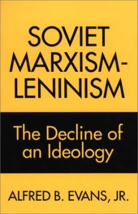 Soviet Marxism-Leninism: The Decline of an Ideology. Alfred B. Evans